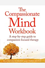 The Compassionate Mind Workbook: A step-by-step guide to developing your compassionate self Paperback
