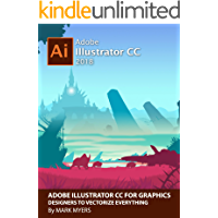 ADOBE ILLUSTRATOR CC FOR GRAPHICS DESIGNERS TO VECTORIZE EVERYTHING (English Edition)