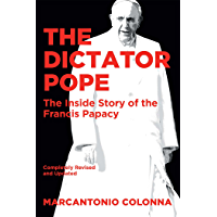 The Dictator Pope: The Inside Story of the Francis Papacy (English Edition)
