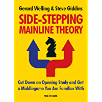 Side-stepping Mainline Theory: Cut Down on Chess Opening Study and Get a Middlegame You are Familiar With (English…