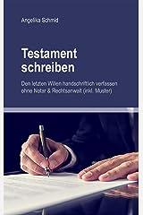 Testament schreiben - Den letzten Willen handschriftlich verfassen ohne Notar & Rechtsanwalt (inkl. Muster) Kindle Ausgabe
