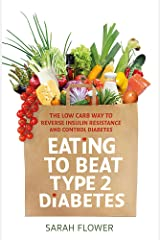 Eating to Beat Type 2 Diabetes: The low carb way to reverse insulin resistance and control diabetes Paperback