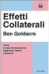 Effetti collaterali: Come le case farmaceutiche ingannano medici e pazienti (Saggi) (Italian Edition) Kindle Edition