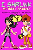 I Shrunk My Best Friend!: Attack of the Big Little Sister: Books for Girls ages 9-12