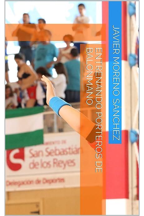 Entrenando porteros de balonmano eBook: Sánchez, Javier Moreno ...
