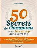 50 secrets de champions pour être au top dans votre vie