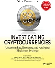 Investigating Cryptocurrencies: Understanding, Extracting and Analyzing Blockchain Evidence