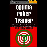 Optima Poker Trainer: A Proprietary Algorithm & App to teach Game Theory Optimal Exploitative Poker (English Edition)