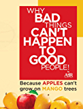 Why Bad Things Can't Happen To Good People!: Because APPLES can't grow on MANGO trees