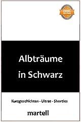 Albträume in Schwarz: Kurzgeschichten, Shorties und Ultras Kindle Ausgabe