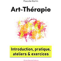 Art-Thérapie : introduction, pratique, ateliers et exercices