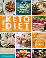 The Complete Keto Diet Cookbook For Beginners 2019: Keto Recipes Made For Smart People | Low-Carb, High-Fat Ketogenic...