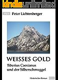 Weisses Gold: Tiberius Caesianus und der Silberschmuggel (Tiberius-Caesianus-Reihe 5)