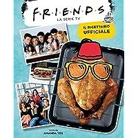 Friends. Il ricettario ufficiale. Ediz. illustrata