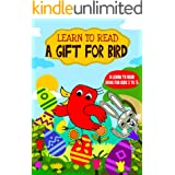 Learn to Read : A Gift For Bird - A Learn to Read Book for Kids 3-5: An early sight words story for kindergarten children and