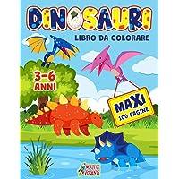 DINOSAURI LIBRO DA COLORARE: Maxi Libro per Bambini da 3 a 6 Anni: 100 Pagine di Fantastici Disegni di Simpatici e Buffi…