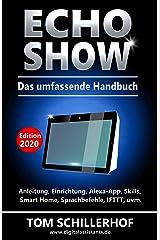 Echo Show - Das umfassende Handbuch: Anleitung, Einrichtung, Alexa-App, Skills, Smart Home, Sprachbefehle, IFTTT, uvm. Kindle Ausgabe