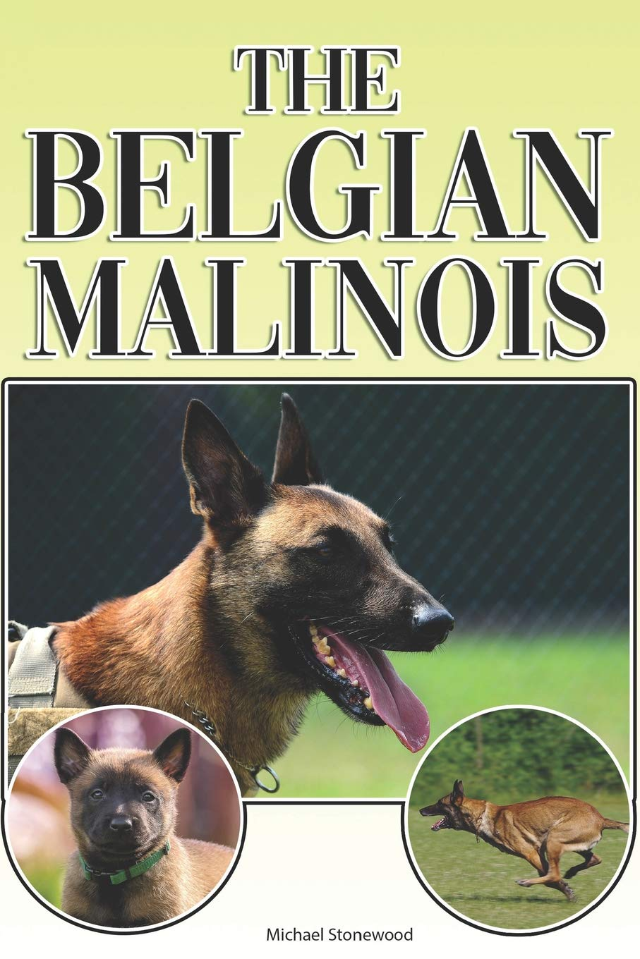 The Belgian Malinois: A Complete and Comprehensive Beginners Guide to: Buying, Owning, Health, Grooming, Training…