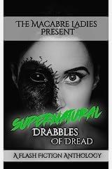 Supernatural Drabbles of Dread: A Horror Anthology Kindle Edition