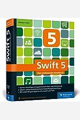 Swift 5: Das umfassende Handbuch. Apps entwickeln für iOS, macOS und tvOS. Ideal für Umsteiger von Objective-C. Gebundene Ausgabe