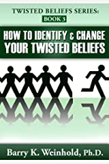 How To Identify and Change Your Twisted Beliefs Kindle Edition
