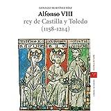 Alfonso VIII, rey de Castilla y Toledo (1158-1214) (Estudios históricos La Olmeda)