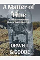 A Matter of Time: How Time Preferences Make or Break Civilization Kindle Edition