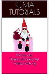Wartender Weihnachtswichtel  Häkelanleitung Kindle Ausgabe