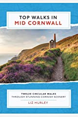 Top Walks in Mid Cornwall: Discover hidden Cornish highlights in these twelve spectacular circular walks (Cornish Walks) Paperback