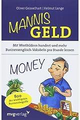 Mannis Geld: Mit Wortbildern hundert und mehr Businessenglisch-Vokabeln pro Stunde lernen. 800 der wichtigsten Businessbegriffe Taschenbuch