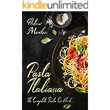 Pasta Italiana: The Complete Pasta Cookbook (Italian Cookbook 6)