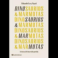 Dinosaurios & Marmotas: En busca del desarrollo perdido (Coyuntura) (Spanish Edition)