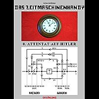 Das Zeitmaschinenhandy: Nulltes Attentat auf Hitler
