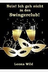 Nein! Ich geh nicht in den Swingerclub! Kindle Ausgabe