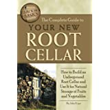 Complete Guide to Your New Root Cellar: How to Build an Underground Root Cellar & Use It for Natural Storage of Fruits & Vege