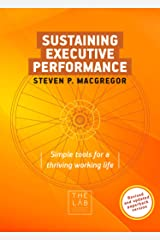 Sustaining Executive Performance: Simple Tools for a Thriving Working Life Kindle Edition