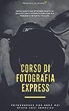 Corso di fotografia di base Express: Fotografare non è mai stato così semplice