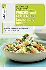 Weizen- und glutenfrei kochen und backen: Abwechslungsreiche Rezeptideen für Zöliakiepatienten Kindle Ausgabe
