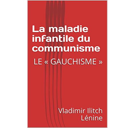 La maladie infantile du communisme: LE « GAUCHISME » eBook: Lénine, Vladimir Ilitch: Amazon.fr