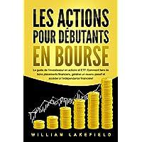 LES ACTIONS POUR DÉBUTANTS EN BOURSE: Le guide de l'investisseur en actions et ETF. Comment faire de bons placements…