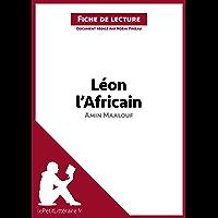 Léon l'Africain d'Amin Maalouf (Fiche de lecture): Résumé complet et analyse détaillée de l'oeuvre (LEPETITLITTERAIRE.FR…