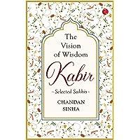 THE VISION OF WISDOM: KABIR Selected Sakhis