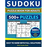 SUDOKU PUZZLE BOOK FOR ADULTS – 500+ Puzzles - Easy, Medium, Hard With Full Solutions: Sudoku Puzzle Book, Ultimate…