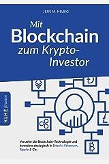 Mit Blockchain zum Krypto-Investor: Verstehe die Blockchain-Technologie und investiere strategisch in Bitcoin, Ethereum, Ripple & Co. Kindle Ausgabe
