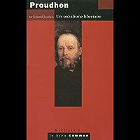 Proudhon: Un socialisme libertaire (Le bien commun)