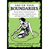 Unfuck Your Boundaries: Build Better Relationships Through Consent, Communication, and Expressing Your Needs (5 Minute Therap