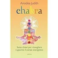 Chakra. Sette chiavi per risvegliare e guarire il corpo energetico