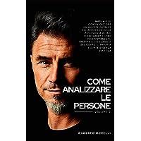 COME ANALIZZARE LE PERSONE: Manuale di Comunicazione Umana per entrare nel profondo della psicologia altrui e decifrare…