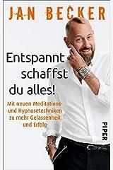 Entspannt schaffst du alles!: Mit neuen Meditations- und Hypnosetechniken zu mehr Gelassenheit und Erfolg Broschiert
