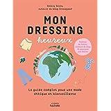 Mon dressing heureux: Le guide complet pour une mode éthique et bienveillante